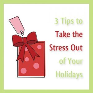 3 Tips to Take the Stress Out of Your Holidays