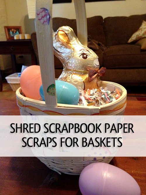 "Shredded scrapbook paper in place of Easter ""grass"" via simplify101.com"
