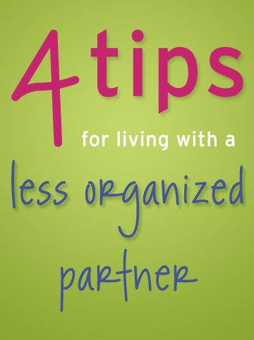 Four Tips for Living with a Less Organized Partner