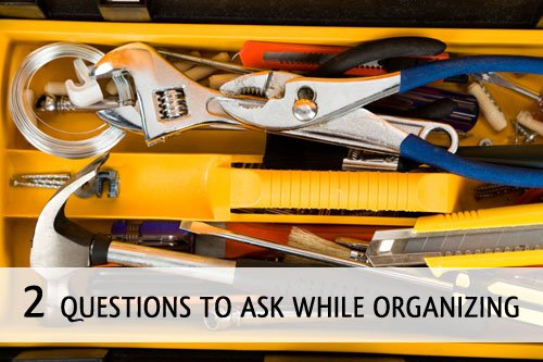 Organizing Tips: Two questions to ask while organizing | simplify101.com