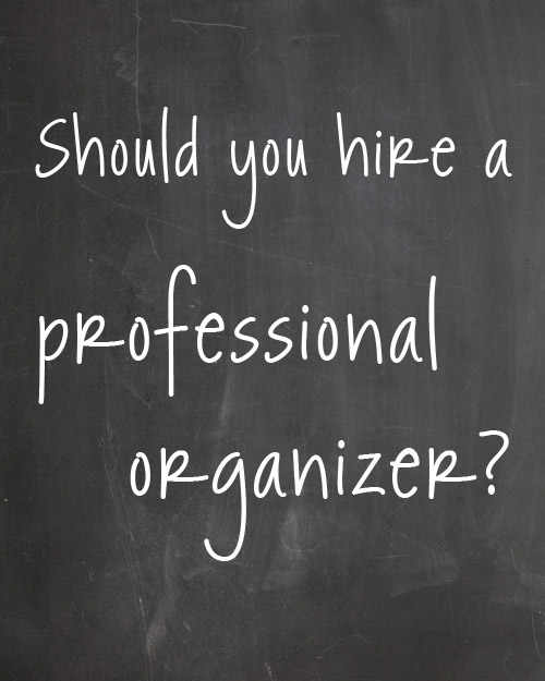 Hire An Organizer: Should You Hire A Professional Organizer?