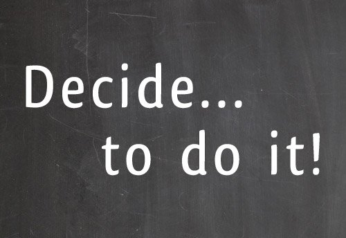 Decide to do it!