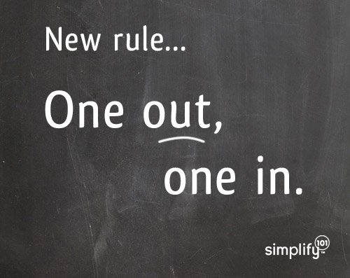 New rule:  One out, one in. | simplify101.com