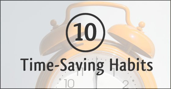 10 Time-Saving Habits from simplify101.com