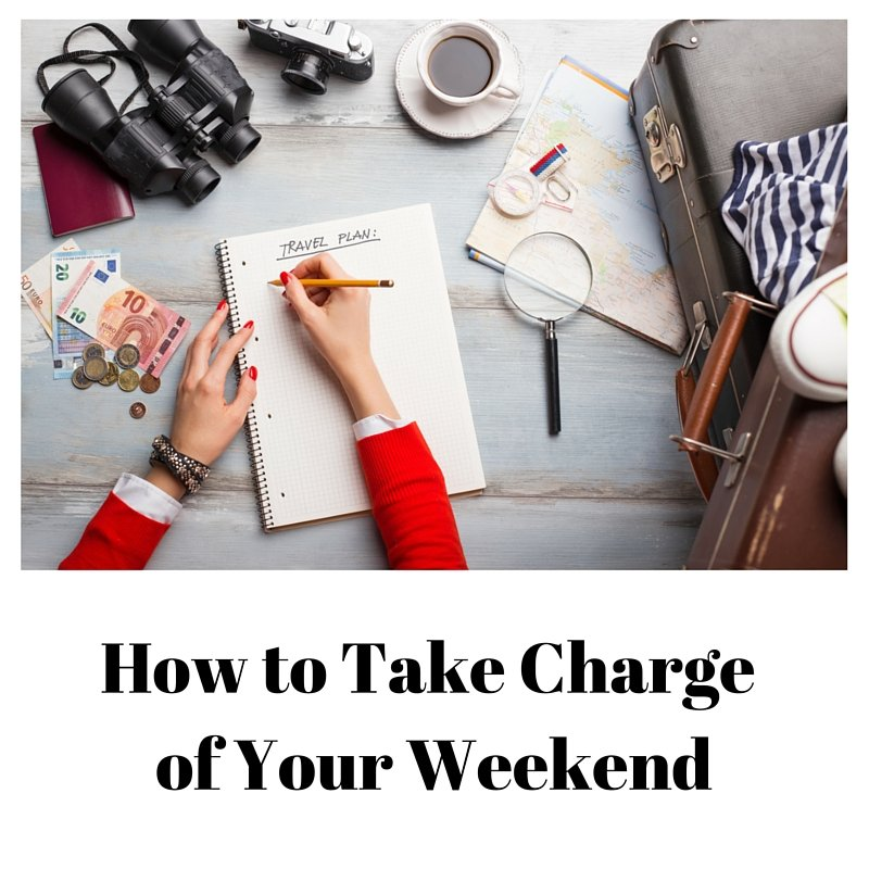 How to Take Charge of Your Weekend